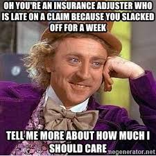 Claims Adjuster Meme - oh you re an insurance adjuster who is late on a claim because you