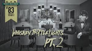 Whiskey Bottle Chandelier 83 Whiskey Bottle Lights Pt 2 Whiskey Weed Women With Steve