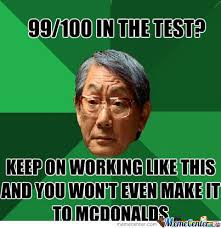 Funny Asian Memes - what happened when u make a 99 on a test when u have a asian dad