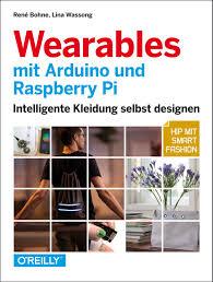 selbst designen wearables mit arduino und raspberry pi intelligente kleidung