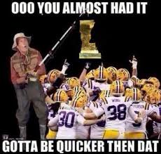 You Gotta Be Quicker Than That Meme - collection of lsu memes by sds secrant com