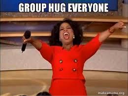 Group Hug Meme - group hug everyone oprah winfrey you get a car make a meme