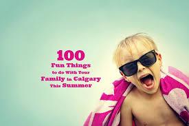 100 family summer activities in calgary family calgary
