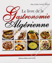 livre de cuisine gastronomique zahida lahoubi mekouar le livre de la gastronomie algérienne