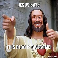 Meme Blogs - jesus says meme generator jesus says this blog is awesome 087405