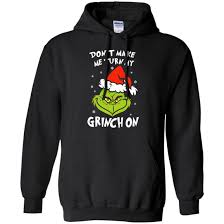 grinch christmas sweater mr grinch don t make me turn my grinch on christmas sweater