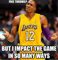 Dwight Howard Memes - free throws but i impact the game in so many ways dwight howard