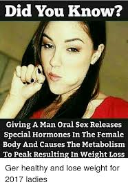 Oral Memes - did you know giving a man oral sex releases special hormones in the