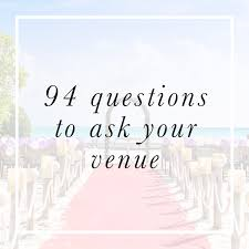 wedding venue questions 94 questions to ask your venue your tribe