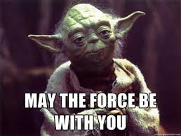 May The Force Be With You Meme - yoda may the force be with you may the force be with you know