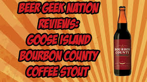 goose island bourbon county coffee stout beer geek nation craft