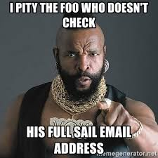 Sail Meme - i pity the foo who doesn t check his full sail email address mr t