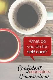 Counselor Self Care Tips Conversations What Do You Do For Self Care Tips For
