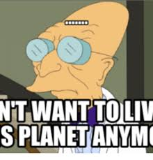 Farnsworth Meme - 25 best memes about professor farnsworth i dont want to live on