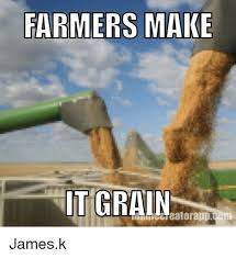 Farming Memes - farmers make it grain jamesk farming meme on me me
