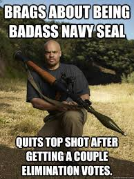Navy Seal Meme - brags about being badass navy seal quits top shot after getting a
