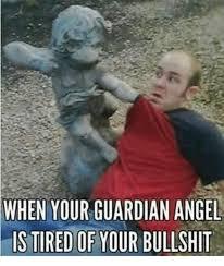 Bullshit Meme - when your guardian angel fis tired of your bullshit meme on