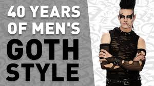 men s 40 years of men s goth style in under 5 minutes youtube
