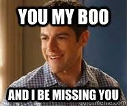 New Girl Meme - you my boo and i be missing you schmidt new girl quickmeme