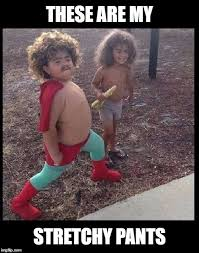 Stretchy Pants Meme - these kids are hilarious imgflip