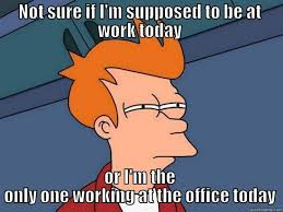 I Work Weekends Meme - 15 memes everyone who works in an office will understand