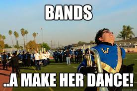 Bands Will Make Her Dance Meme - bands a make her dance marching band buddy quickmeme