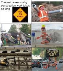 Construction Memes - the real reason construction work takes so long weknowmemes