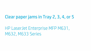 clear paper jams in tray 2 3 4 or 5 hp laserjet enterprise m631