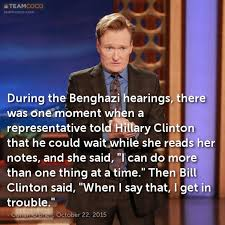 Benghazi Meme - joke during the benghazi hearings there was one moment conan