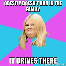 Fat Girl Running Meme - obesity doesn t run in the family it drives there fat girl meme