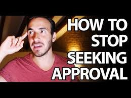 Seeking How To How To Stop Seeking Approval And Validation