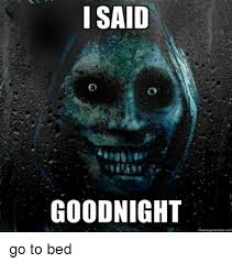 Go To Bed Meme - i said goodnight memegenerater net go to bed meme on me me