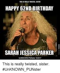 Sister Birthday Meme - this is really twisted sister happy 62nd birthday co sarah jessica