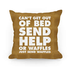 Cant Get Out Of Bed Can U0027t Get Out Of Bed Send Help Or Waffles Just Send Waffles