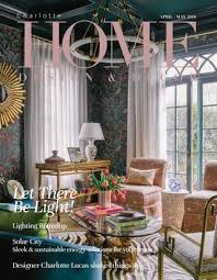home design and decor charlotte charlotte april may 2018 by home design decor magazine issuu