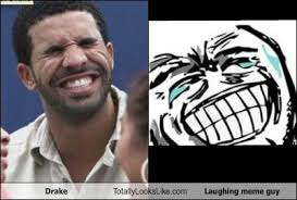 Laughing Face Meme - drake totally looks like laughing meme guy totally looks like