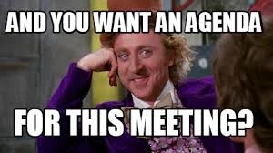 Agenda Meme - meme maker and you want an agenda for this meeting