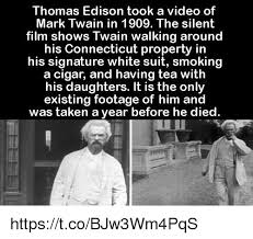 Mark Twain Memes - thomas edison took a video of mark twain in 1909 the silent film