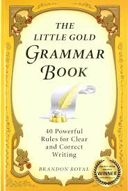 the little gold grammar book 40 powerful rules for clear and
