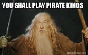 Pirate Meme Generator - meme creator you shall play pirate kings meme generator at