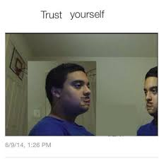 Trust No One Meme - trust nobody not even yourself know your meme