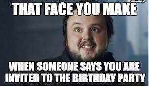 That Face You Make When Meme - game of thrones birthday meme wishes happy wishes