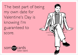 Valentines Day Memes Single - the best part of being my own date forvalentine s day is knowing i