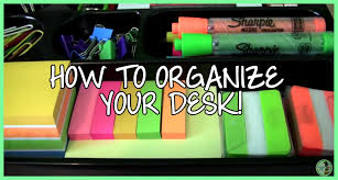 How To Keep Your Desk Organized How To Organize Your Desk By High School Experience Study
