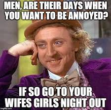 Girls Night Out Meme - no man wants this imgflip