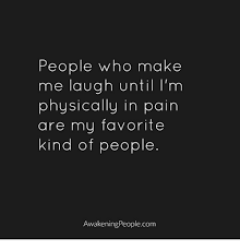 Make Me Laugh Meme - people who make me laugh until i m physically in pain are my