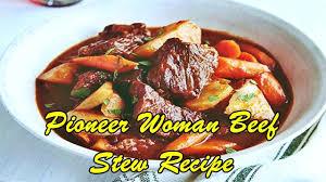 pioneer woman beef stew recipe youtube