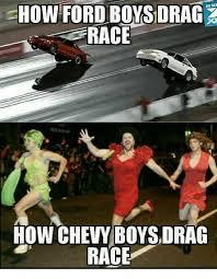 Drag Racing Meme - asses how ford bovsdrag race how chevy boysdrag race meme on me me