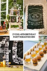 ideas for men 17 cool 40th birthday party ideas for men shelterness