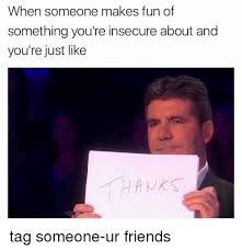 Memes To Make Fun Of Friends - 25 best memes about make fun of make fun of memes